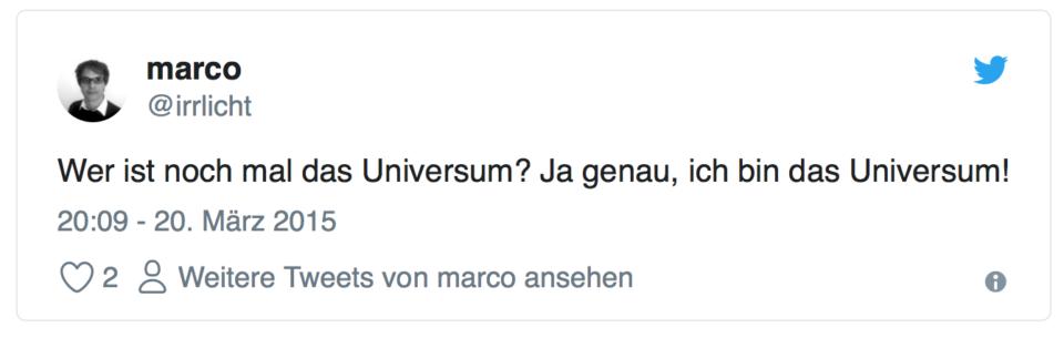 Wer ist noch mal das Universum? Ja genau, ich bin das Universum.